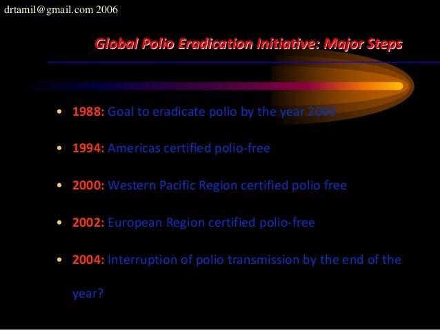 drtamil@gmail.com 2006 Global Polio Eradication Initiative: Major Steps • 1988: Goal to eradicate polio by the year 2000 •...