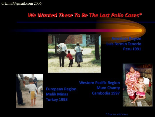 drtamil@gmail.com 2006 We Wanted These To Be The Last Polio Cases* Western Pacific Region Mum Chanty Cambodia 1997 Europea...
