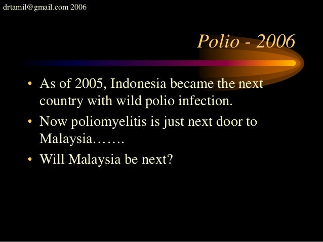 drtamil@gmail.com 2006 Polio - 2006 • As of 2005, Indonesia became the next country with wild polio infection. • Now polio...