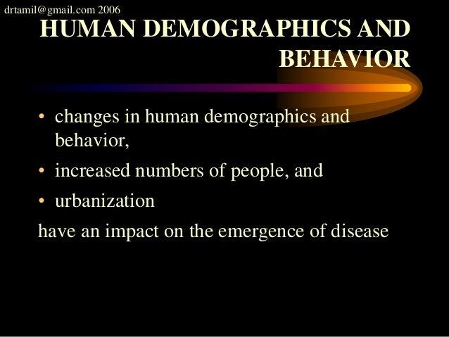 drtamil@gmail.com 2006 HUMAN DEMOGRAPHICS AND BEHAVIOR • changes in human demographics and behavior, • increased numbers o...