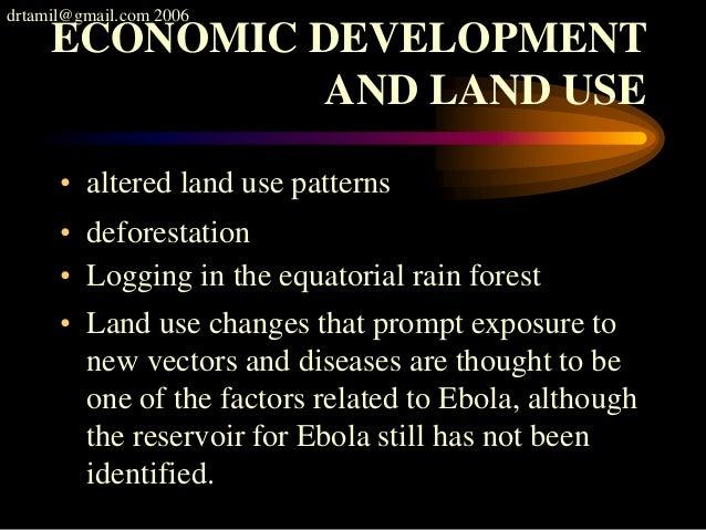 drtamil@gmail.com 2006 ECONOMIC DEVELOPMENT AND LAND USE • altered land use patterns • deforestation • Logging in the equa...