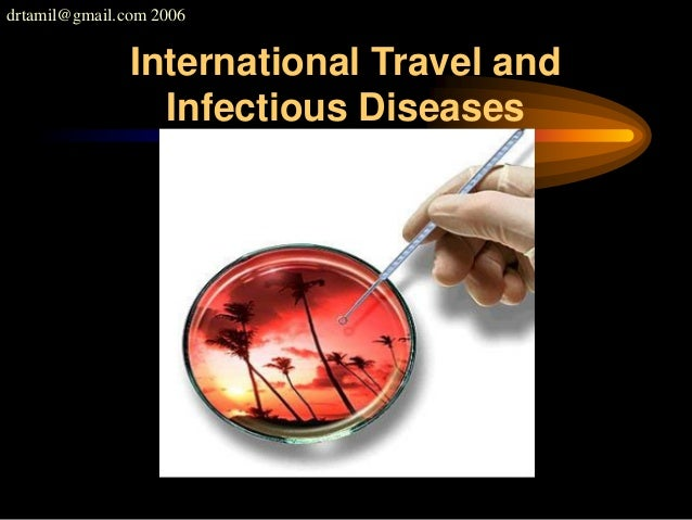 drtamil@gmail.com 2006 International Travel and Infectious Diseases