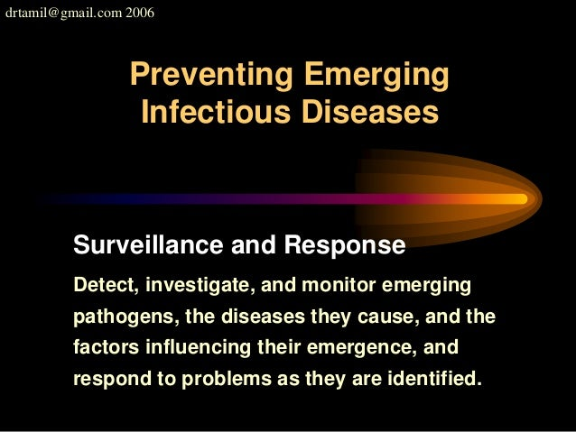 drtamil@gmail.com 2006 Preventing Emerging Infectious Diseases Surveillance and Response Detect, investigate, and monitor ...