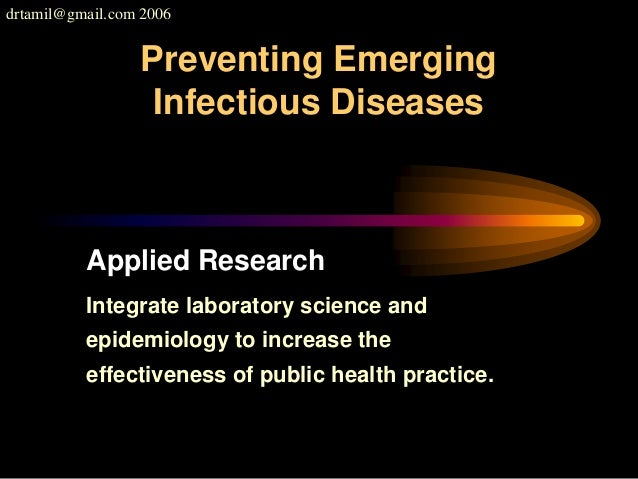 drtamil@gmail.com 2006 Applied Research Integrate laboratory science and epidemiology to increase the effectiveness of pub...