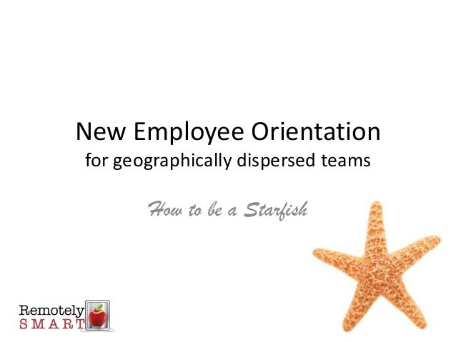 New Employee Orientationfor geographically dispersed teams       How to be a Starfish