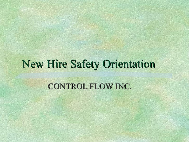 New   Hire   Safety   Orientation CONTROL FLOW INC.