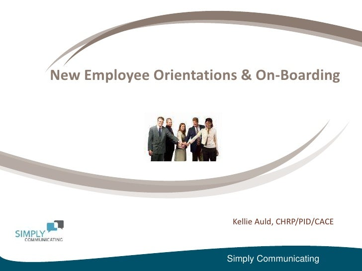 New Employee Orientations & On-Boarding<br />Kellie Auld, CHRP/PID/CACE<br />Simply Communicating<br />