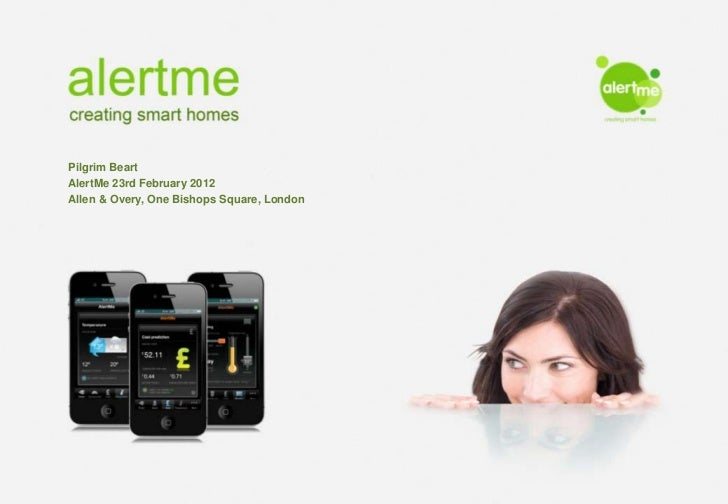 alertme creating smart homesPilgrim BeartAlertMe 23rd February 2012 February 2012Allen & Overy, One Bishops Square, London