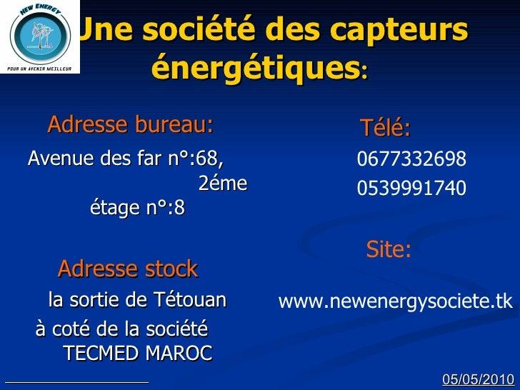 Une société des capteurs  énergétiques : <ul><li>Adresse bureau: </li></ul><ul><li>Avenue des far n°:68,  2éme étage n°:8 ...