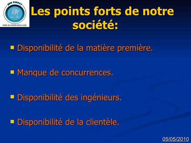 Les points forts de notre société: <ul><li>Disponibilité de la matière première. </li></ul><ul><li>Manque de concurrences....