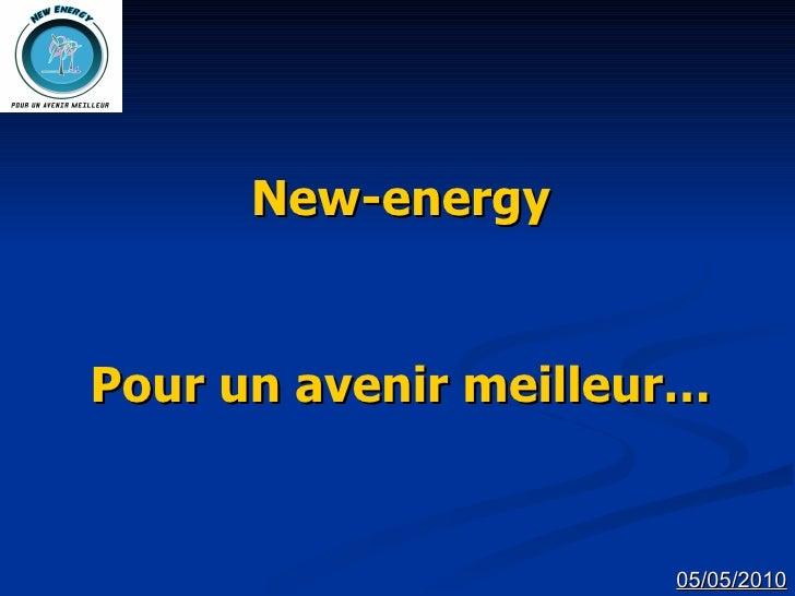 New-energy Pour un avenir meilleur… 05/05/2010