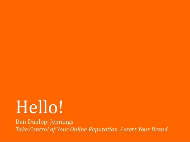 Hello!Dan Dunlop, JenningsTake Control of Your Online Reputation. Assert Your Brand.