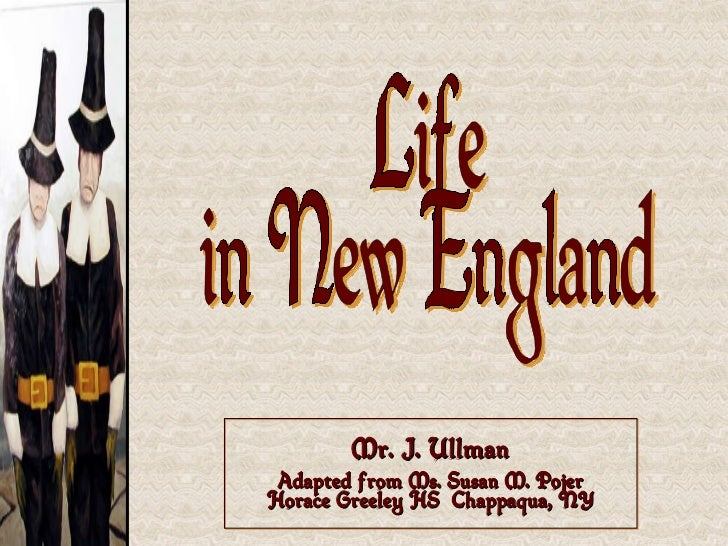 Mr. J. Ullman Adapted from Ms. Susan M. Pojer Horace Greeley HS  Chappaqua, NY Life in New England