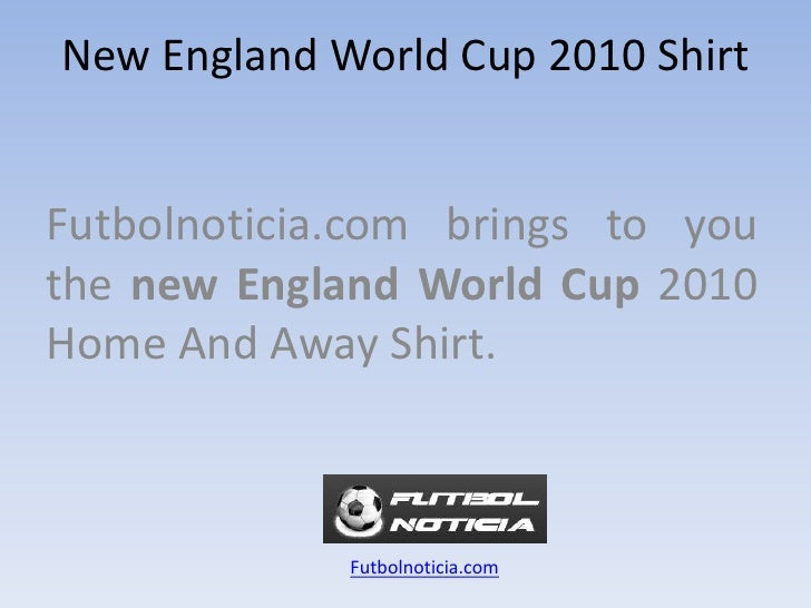 NewEnglandWorld Cup 2010 Shirt<br />Futbolnoticia.com bringstoyouthe new EnglandWorld Cup 2010 Home And Away Shirt.<br />F...
