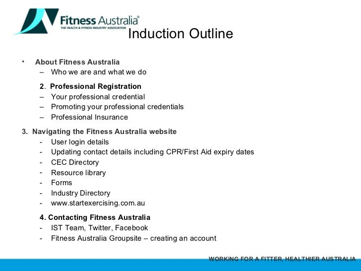 Induction Outline <ul><li>About Fitness Australia  </li></ul><ul><ul><li>Who we are and what we do </li></ul></ul><ul><ul>...