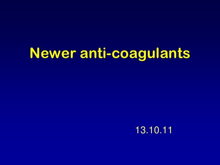 Newer anti-coagulants<br />13.10.11<br />