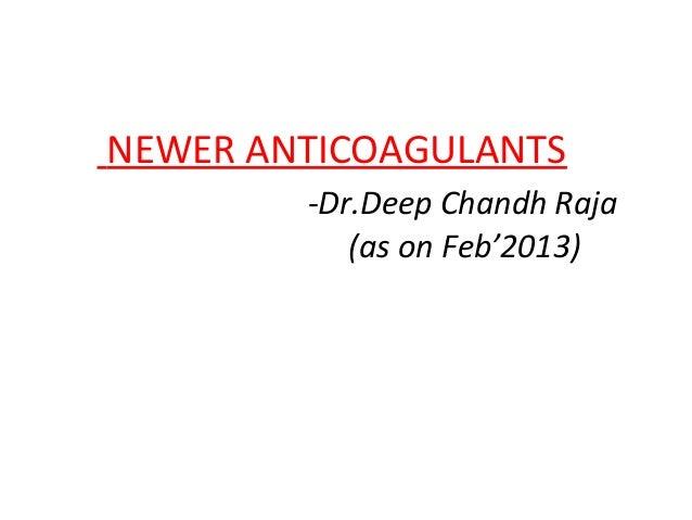 NEWER ANTICOAGULANTS-Dr.Deep Chandh Raja(as on Feb'2013)