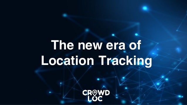 The new era of Location Tracking 1