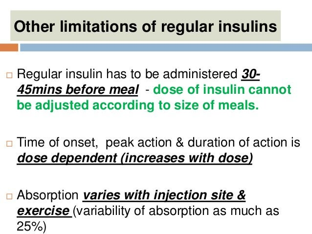 Other limitations of regular insulins  Regular insulin has to be administered 30- 45mins before meal - dose of insulin ca...
