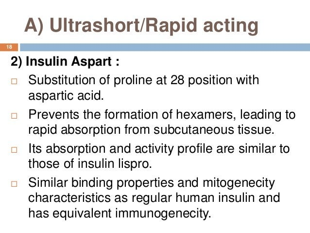 A) Ultrashort/Rapid acting 2) Insulin Aspart :  Substitution of proline at 28 position with aspartic acid.  Prevents the...