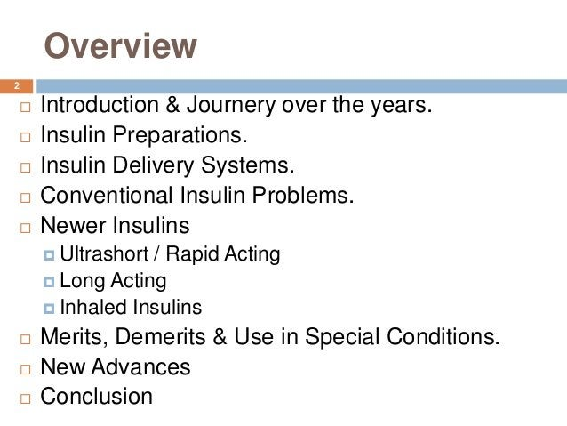 Overview  Introduction & Journery over the years.  Insulin Preparations.  Insulin Delivery Systems.  Conventional Insu...