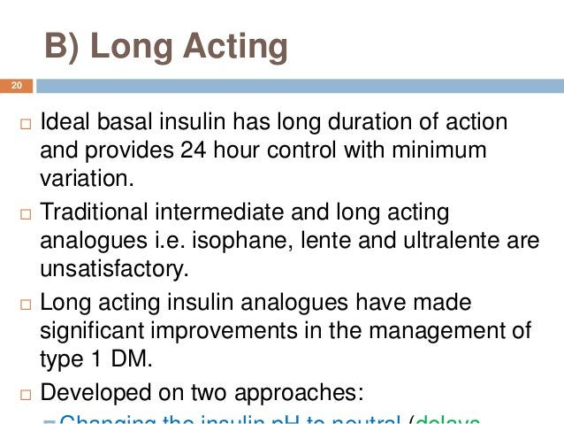 B) Long Acting  Ideal basal insulin has long duration of action and provides 24 hour control with minimum variation.  Tr...