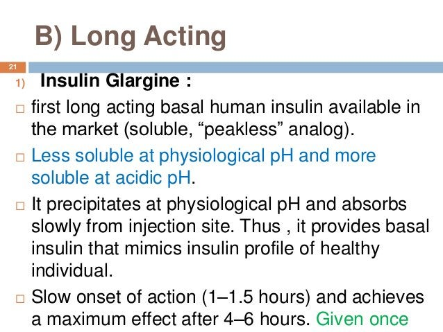 """B) Long Acting 1) Insulin Glargine :  first long acting basal human insulin available in the market (soluble, """"peakless"""" ..."""