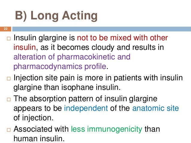 B) Long Acting  Insulin glargine is not to be mixed with other insulin, as it becomes cloudy and results in alteration of...