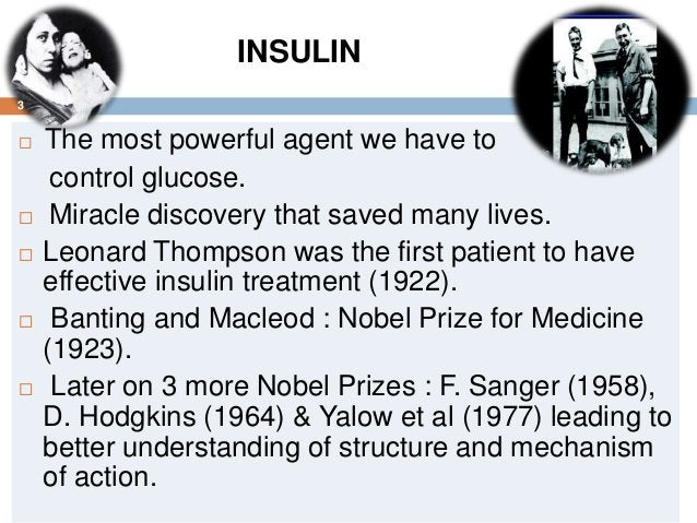  The most powerful agent we have to control glucose.  Miracle discovery that saved many lives.  Leonard Thompson was th...