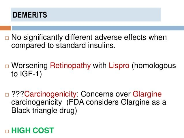 DEMERITS  No significantly different adverse effects when compared to standard insulins.  Worsening Retinopathy with Lis...