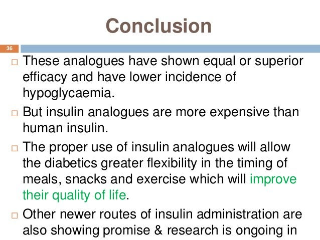 Conclusion  These analogues have shown equal or superior efficacy and have lower incidence of hypoglycaemia.  But insuli...