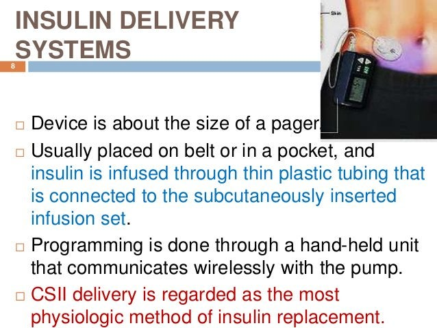 INSULIN DELIVERY SYSTEMS  Device is about the size of a pager.  Usually placed on belt or in a pocket, and insulin is in...