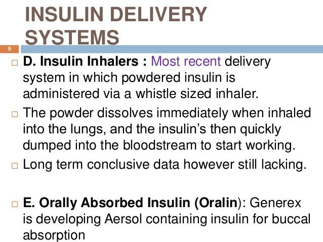 INSULIN DELIVERY SYSTEMS  D. Insulin Inhalers : Most recent delivery system in which powdered insulin is administered via...