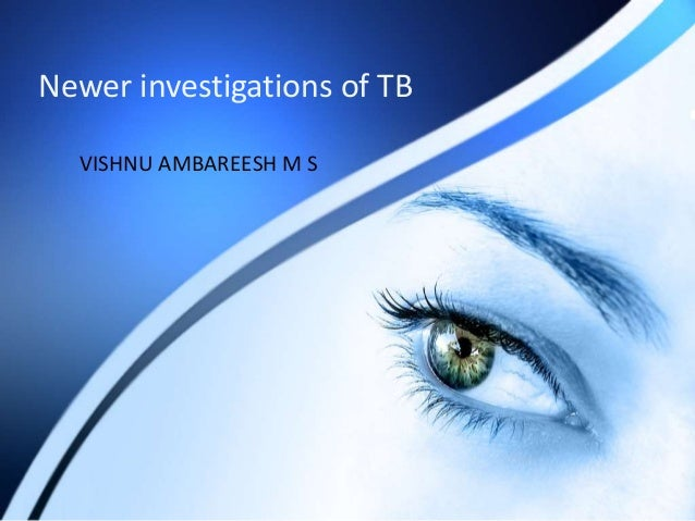 Newer investigations of TB  VISHNU AMBAREESH M S