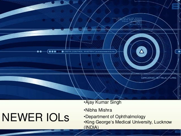 NEWER IOLs•Ajay Kumar Singh•Nibha Mishra•Department of Ophthalmology•King George's Medical University, Lucknow(INDIA)