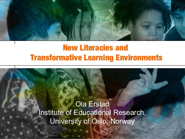 Institute of Educational Research, University of Oslo113/05/13New Literacies andTransformative Learning EnvironmentsOla Er...