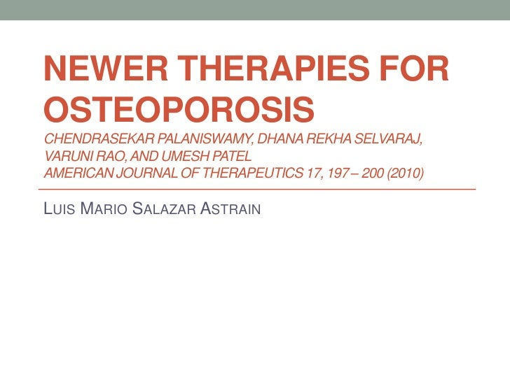Newertherapiesfor osteoporosisChendrasekarPalaniswamy, DhanaRekhaSelvaraj, VaruniRao, and UmeshPatelAmerican Journal of Th...