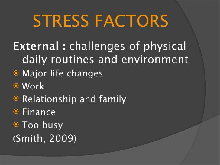STRESS FACTORS Internal : response to external   factors – how you handle   stress and maintain well-being   Unrealistic ...