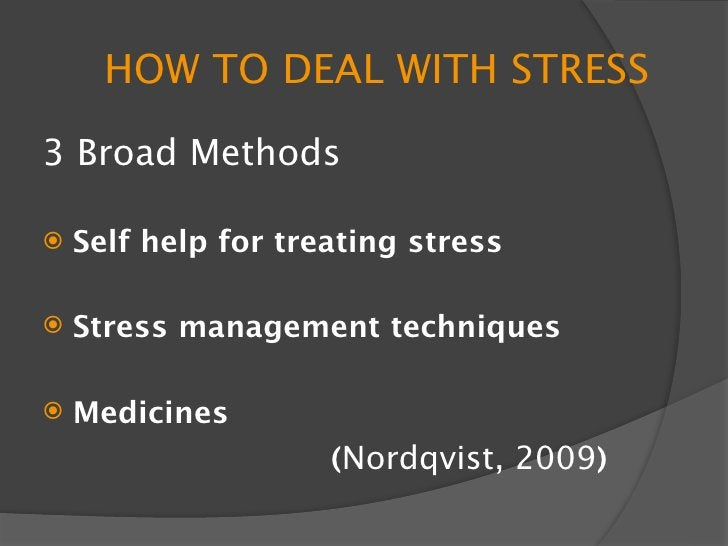 SELF HELP FOR TREATING STRESS    Exercise  Alcohol and drugs  Nutrition  Breathing  Talk  Seek professional help  R...