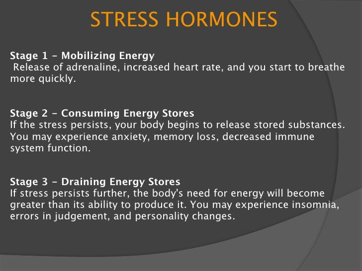 STRESS HORMONES Stage 1 - Mobilizing Energy  Release of adrenaline, increased heart rate, and you start to breathe more qu...