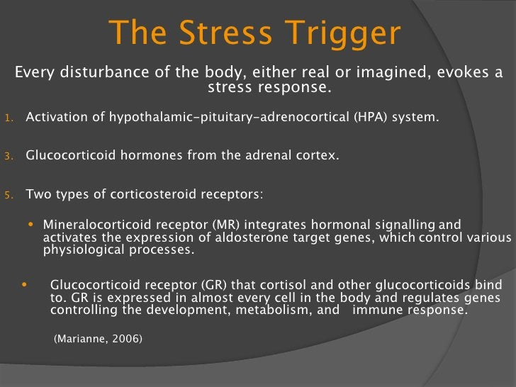 The Stress Trigger      Every disturbance of the body, either real or imagined, evokes a                               str...
