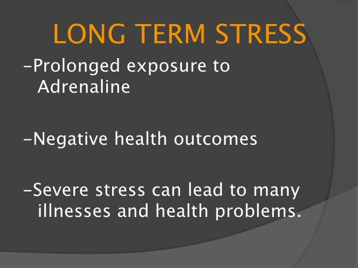 PHYSICAL SYMPTOMS RELATED         TO LONG TERM STRESS  Body aches and pains  Chest pain and irregular heartbeat  Immune...