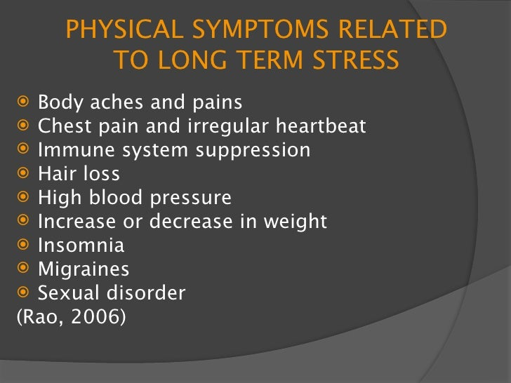 PHYSICAL STRESS    Physical – occurs when body suffers as     a result of a stressful situation.     Symptoms vary in se...
