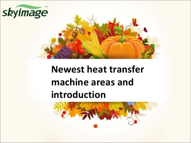 Newest heat transfer machine areas and introduction