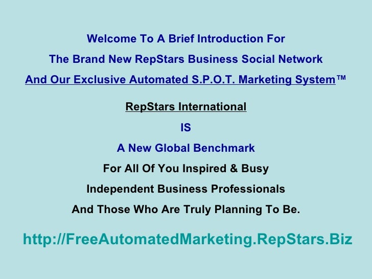Welcome To A Brief Introduction For The Brand New RepStars Business Social Network And Our Exclusive Automated S.P.O.T. Ma...