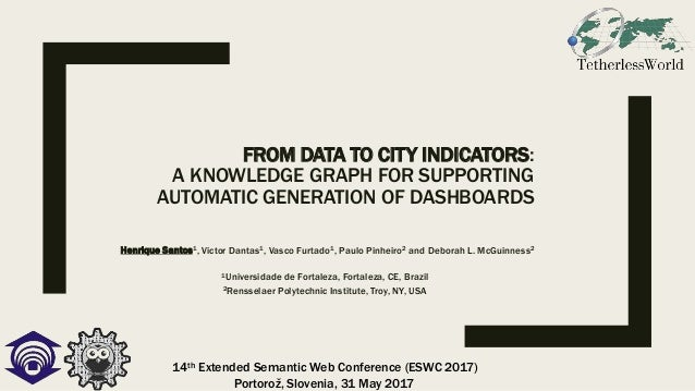 FROM DATA TO CITY INDICATORS: A KNOWLEDGE GRAPH FOR SUPPORTING AUTOMATIC GENERATION OF DASHBOARDS Henrique Santos1, Victor...