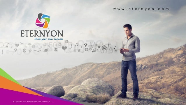Copyright Eternyon LLC, 2014 w w w . e t e r n y o n . c o m © Copyright 2014, All Rights Reserved, Eternyon, LLC