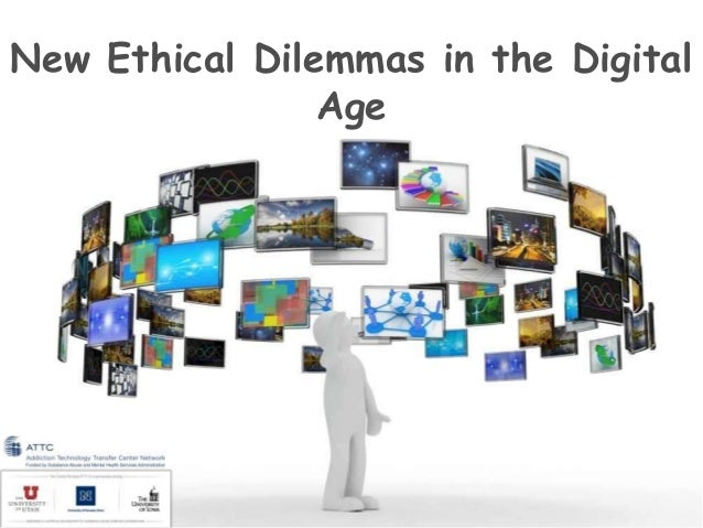 New Ethical Dilemmas in the Digital Age