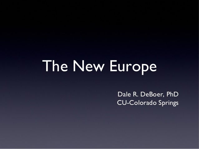 The New Europe         Dale R. DeBoer, PhD         CU-Colorado Springs