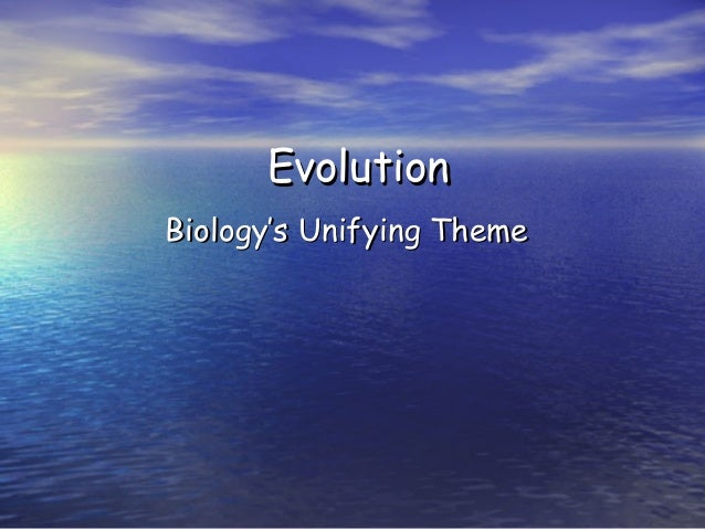EvolutionEvolution Biology's Unifying ThemeBiology's Unifying Theme